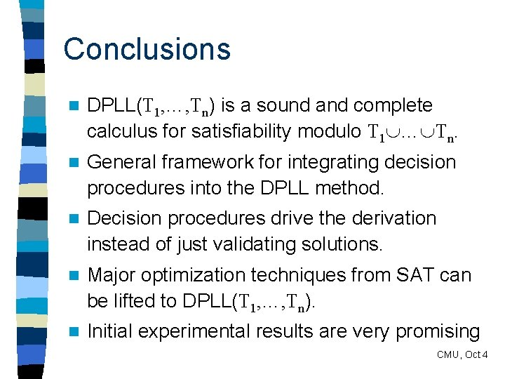 Conclusions n DPLL(T 1, …, Tn) is a sound and complete calculus for satisfiability