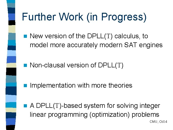 Further Work (in Progress) n New version of the DPLL(T) calculus, to model more