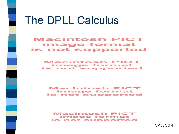The DPLL Calculus CMU, Oct 4