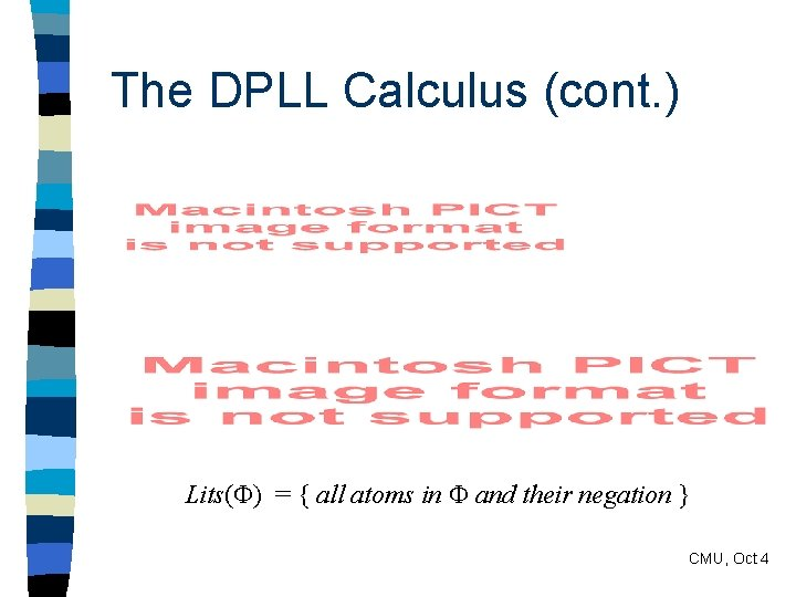 The DPLL Calculus (cont. ) Lits( ) = { all atoms in and their
