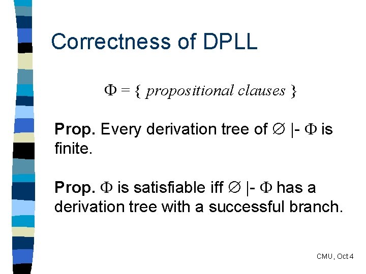 Correctness of DPLL = { propositional clauses } Prop. Every derivation tree of |-