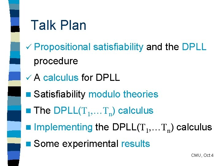 Talk Plan ü Propositional satisfiability and the DPLL procedure üA calculus for DPLL n