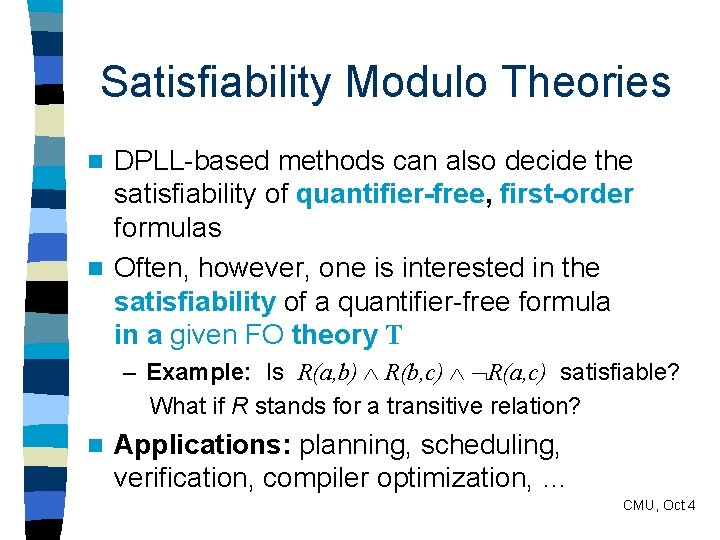 Satisfiability Modulo Theories DPLL-based methods can also decide the satisfiability of quantifier-free, first-order formulas