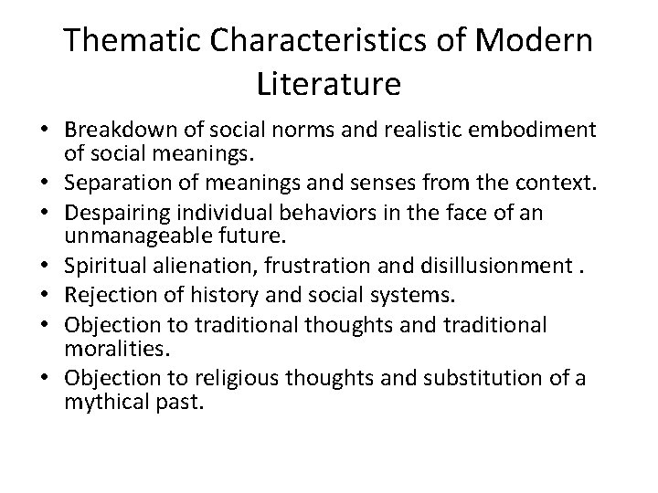 Thematic Characteristics of Modern Literature • Breakdown of social norms and realistic embodiment of