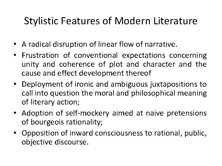 Stylistic Features of Modern Literature • A radical disruption of linear flow of narrative.