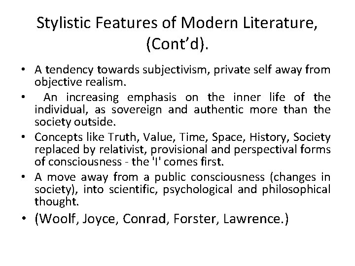 Stylistic Features of Modern Literature, (Cont'd). • A tendency towards subjectivism, private self away