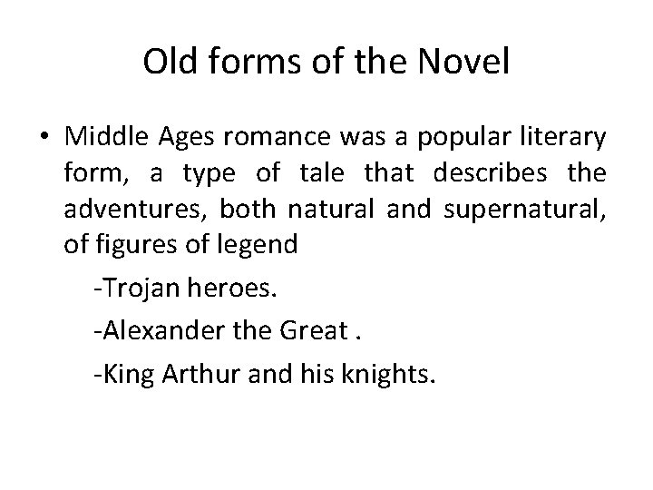 Old forms of the Novel • Middle Ages romance was a popular literary form,