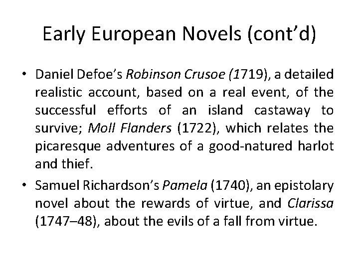 Early European Novels (cont'd) • Daniel Defoe's Robinson Crusoe (1719), a detailed realistic account,