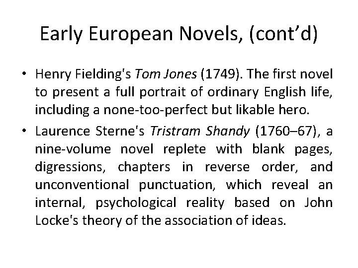 Early European Novels, (cont'd) • Henry Fielding's Tom Jones (1749). The first novel to