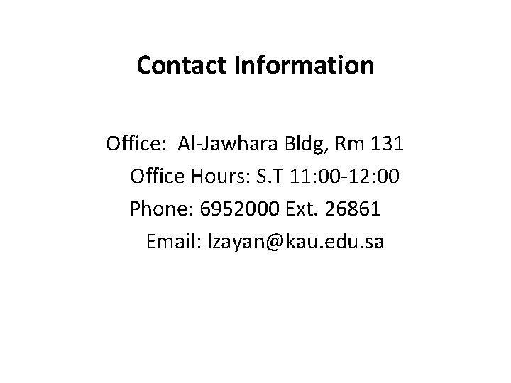 Contact Information Office: Al-Jawhara Bldg, Rm 131 Office Hours: S. T 11: 00 -12: