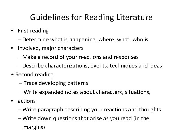 Guidelines for Reading Literature • First reading – Determine what is happening, where, what,