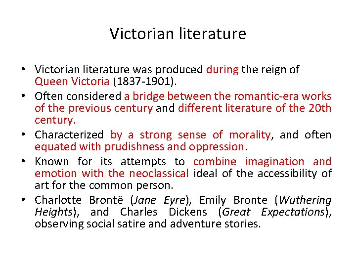Victorian literature • Victorian literature was produced during the reign of Queen Victoria (1837