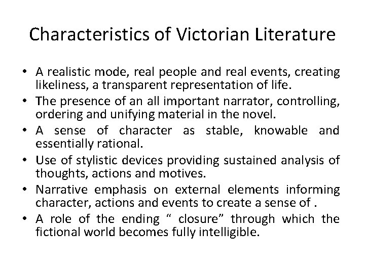 Characteristics of Victorian Literature • A realistic mode, real people and real events, creating