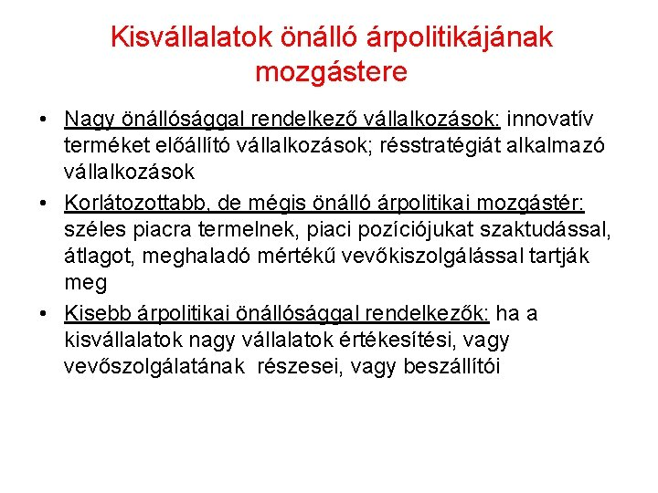 Kisvállalatok önálló árpolitikájának mozgástere • Nagy önállósággal rendelkező vállalkozások: innovatív terméket előállító vállalkozások; résstratégiát