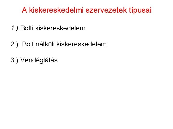 A kiskereskedelmi szervezetek típusai 1. ) Bolti kiskereskedelem 2. ) Bolt nélküli kiskereskedelem 3.