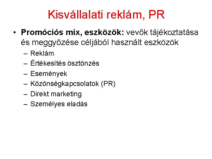 Kisvállalati reklám, PR • Promóciós mix, eszközök: vevők tájékoztatása és meggyőzése céljából használt eszközök
