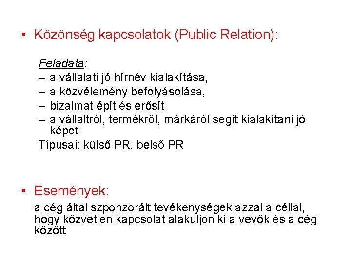 • Közönség kapcsolatok (Public Relation): Feladata: – a vállalati jó hírnév kialakítása, –