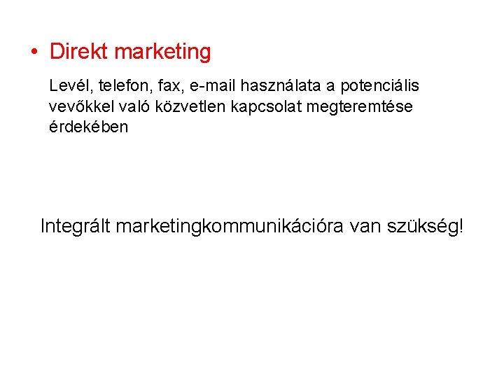 • Direkt marketing Levél, telefon, fax, e-mail használata a potenciális vevőkkel való közvetlen