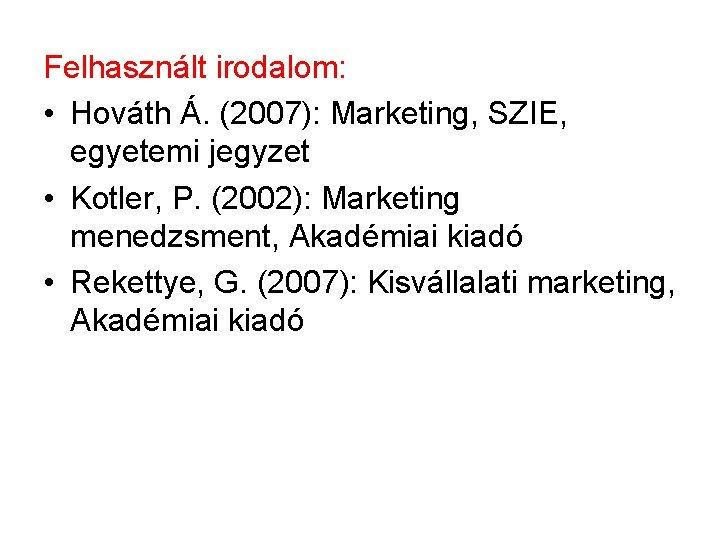 Felhasznált irodalom: • Hováth Á. (2007): Marketing, SZIE, egyetemi jegyzet • Kotler, P. (2002):