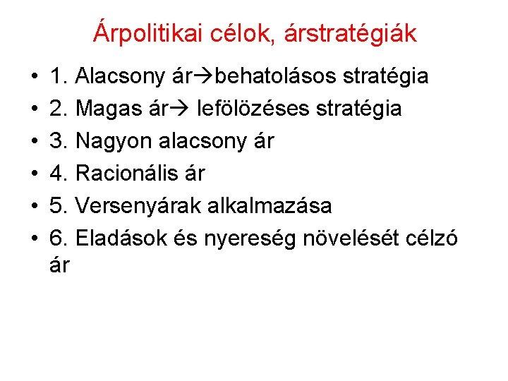 Árpolitikai célok, árstratégiák • • • 1. Alacsony ár behatolásos stratégia 2. Magas ár