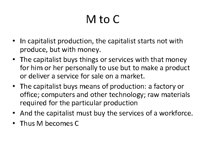 M to C • In capitalist production, the capitalist starts not with produce, but