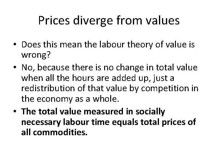 Prices diverge from values • Does this mean the labour theory of value is