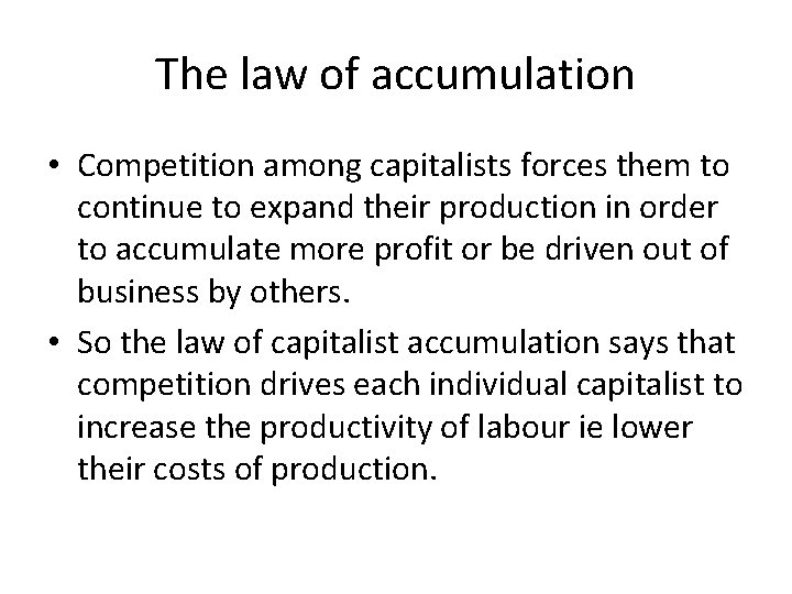 The law of accumulation • Competition among capitalists forces them to continue to expand