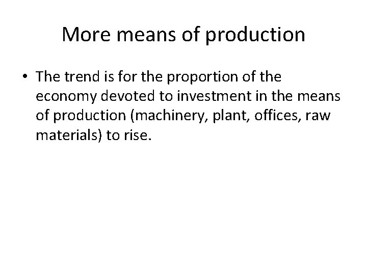 More means of production • The trend is for the proportion of the economy