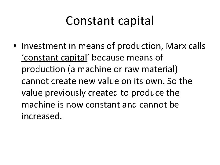 Constant capital • Investment in means of production, Marx calls 'constant capital' because means