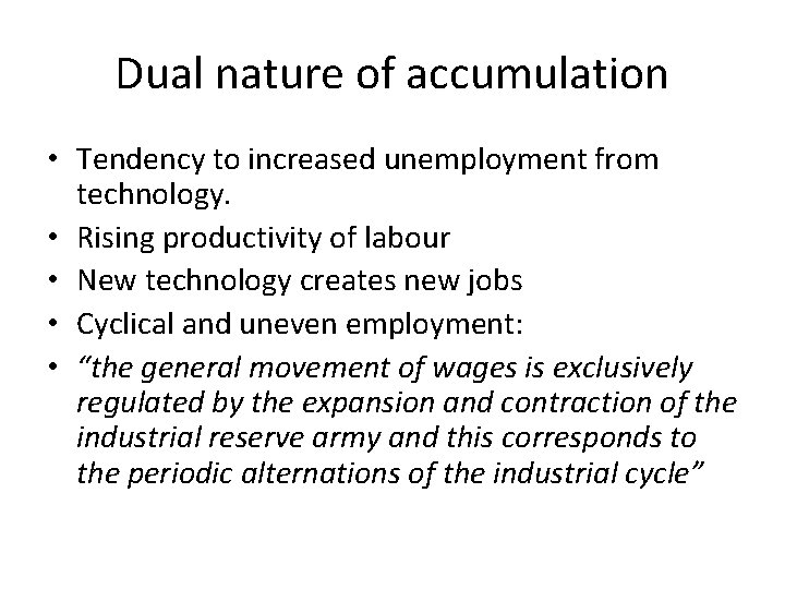 Dual nature of accumulation • Tendency to increased unemployment from technology. • Rising productivity