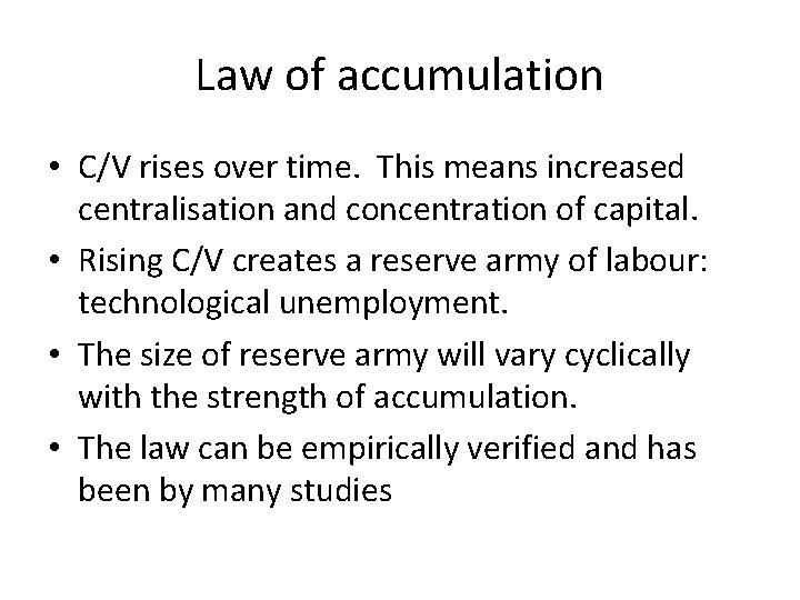 Law of accumulation • C/V rises over time. This means increased centralisation and concentration