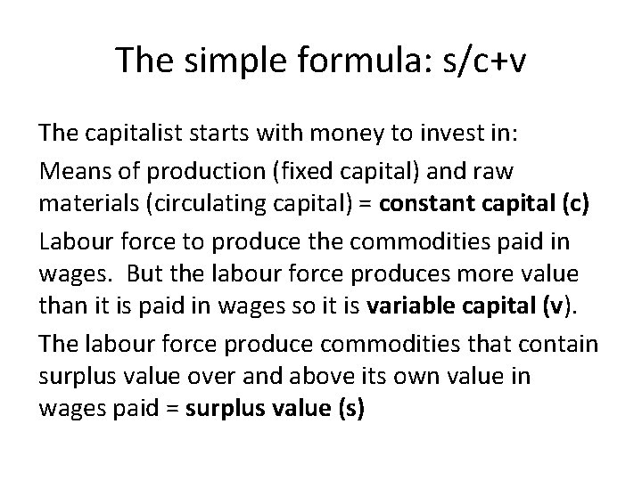 The simple formula: s/c+v The capitalist starts with money to invest in: Means of