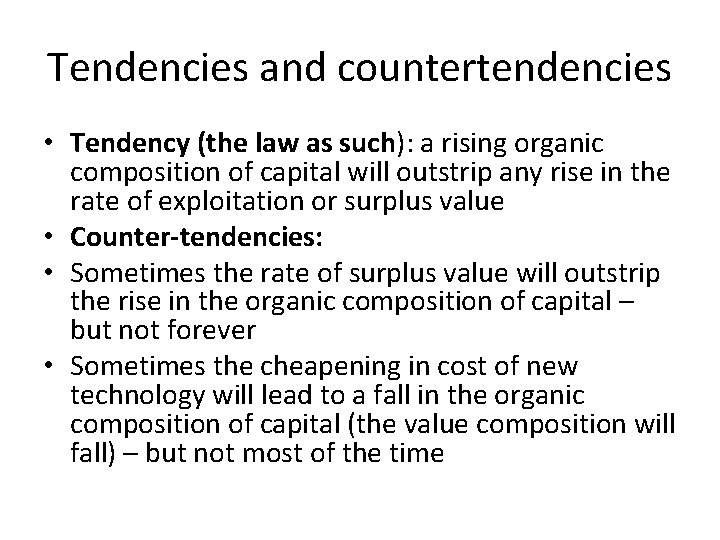 Tendencies and countertendencies • Tendency (the law as such): a rising organic composition of