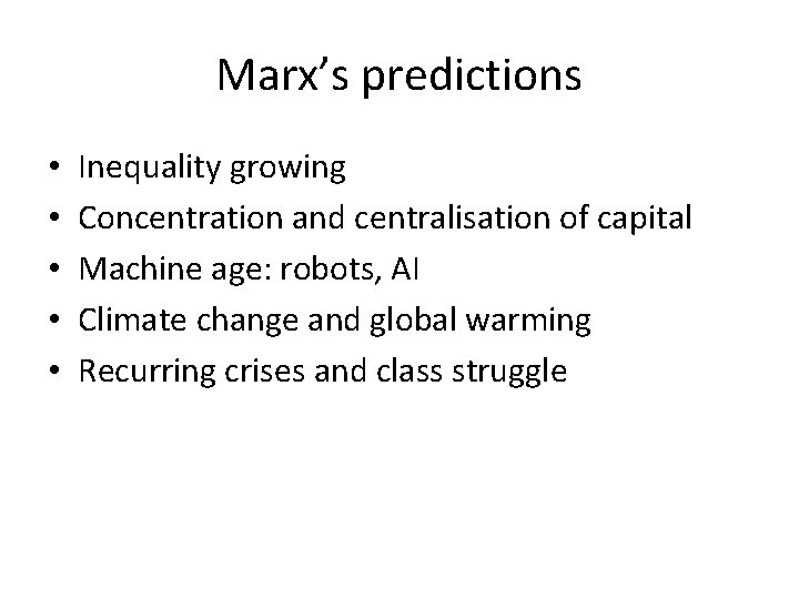 Marx's predictions • • • Inequality growing Concentration and centralisation of capital Machine age: