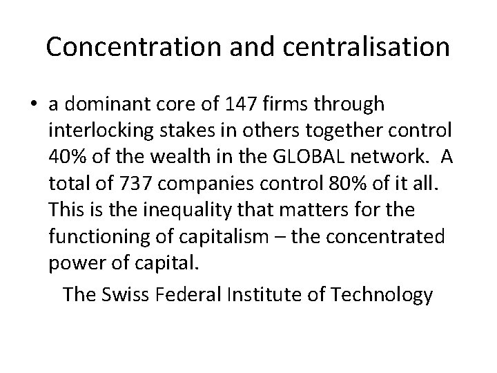 Concentration and centralisation • a dominant core of 147 firms through interlocking stakes in