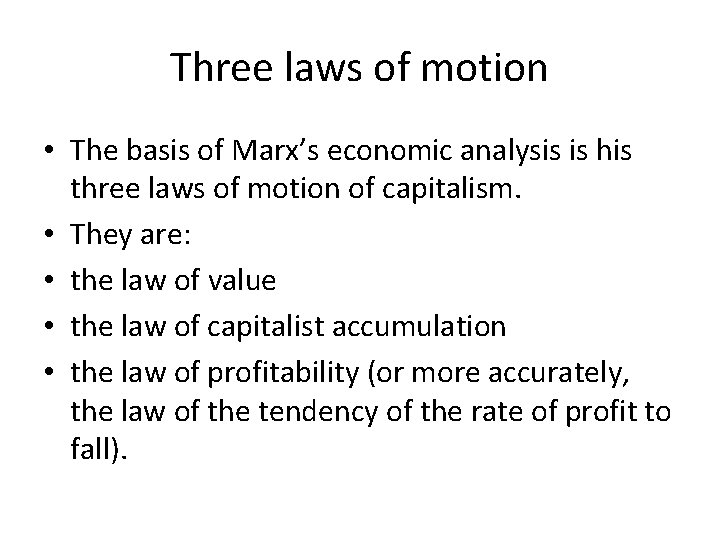 Three laws of motion • The basis of Marx's economic analysis is his three