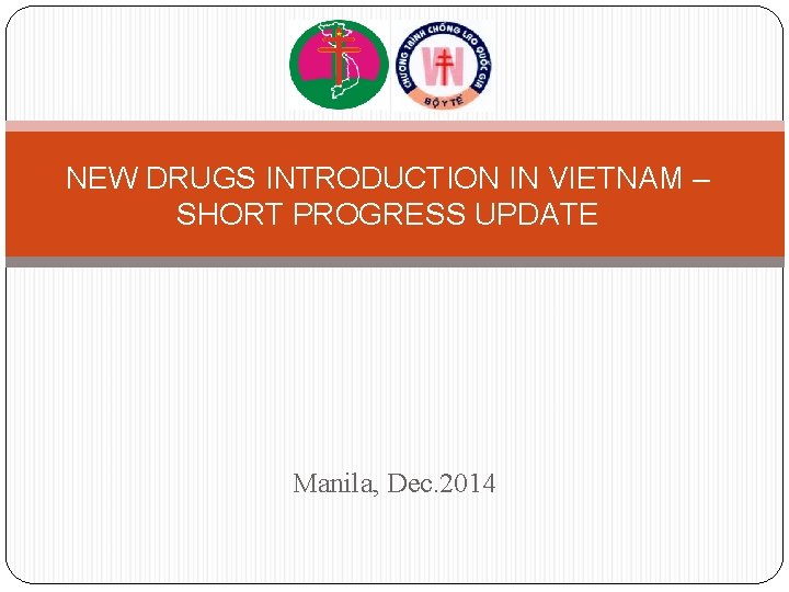 NEW DRUGS INTRODUCTION IN VIETNAM – SHORT PROGRESS UPDATE Manila, Dec. 2014