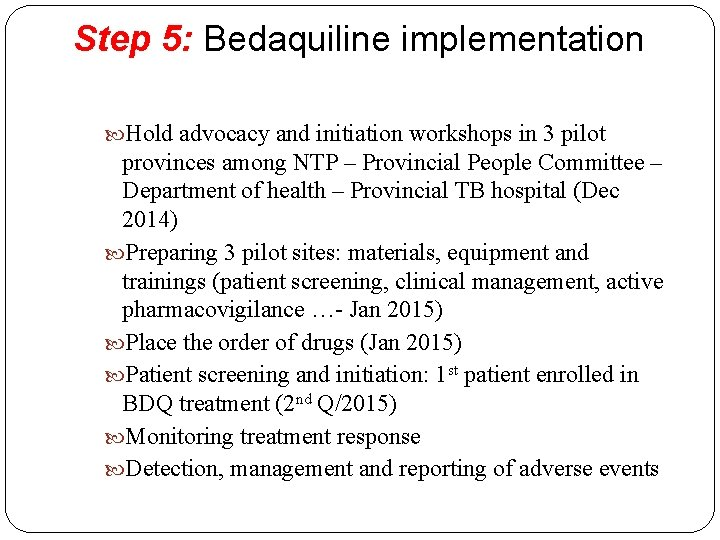 Step 5: Bedaquiline implementation Hold advocacy and initiation workshops in 3 pilot provinces among
