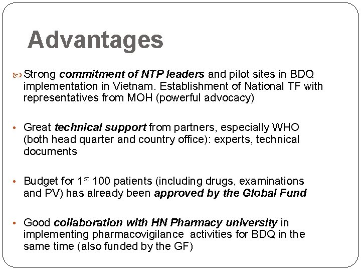 Advantages Strong commitment of NTP leaders and pilot sites in BDQ implementation in Vietnam.
