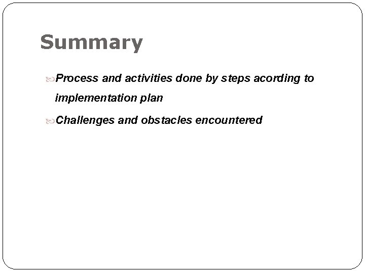 Summary Process and activities done by steps acording to implementation plan Challenges and obstacles