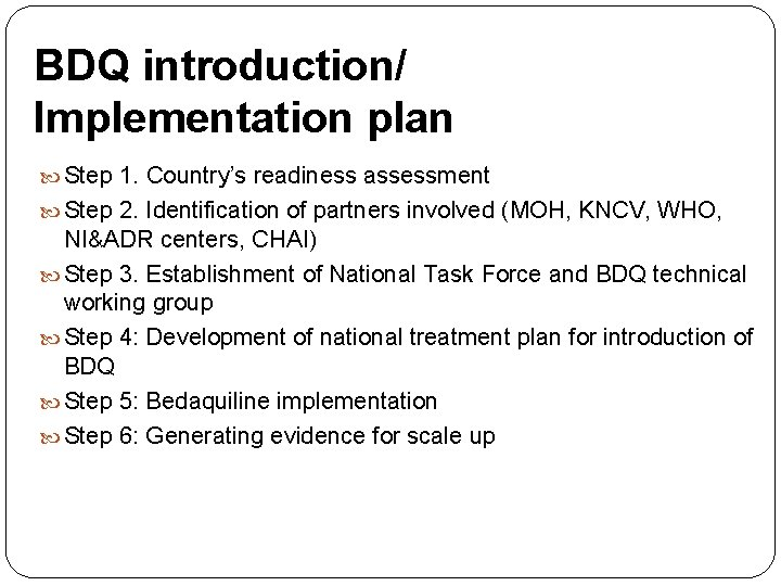 BDQ introduction/ Implementation plan Step 1. Country's readiness assessment Step 2. Identification of partners