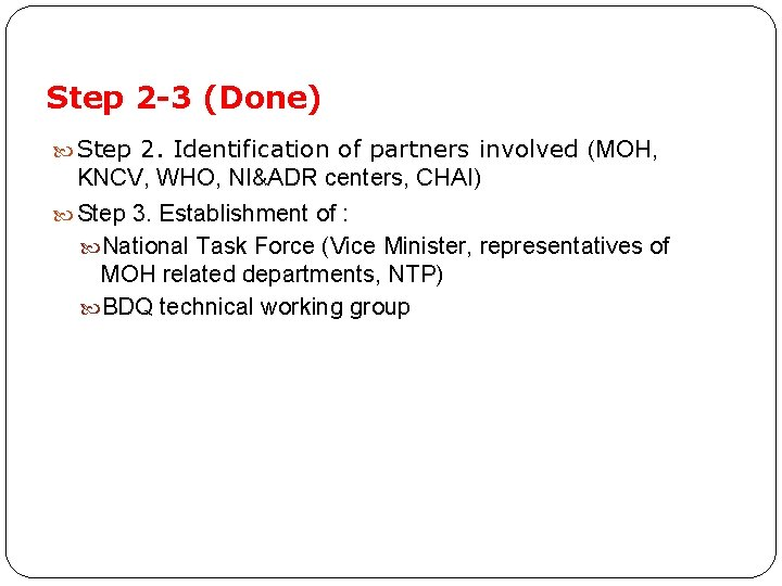 Step 2 -3 (Done) Step 2. Identification of partners involved (MOH, KNCV, WHO, NI&ADR