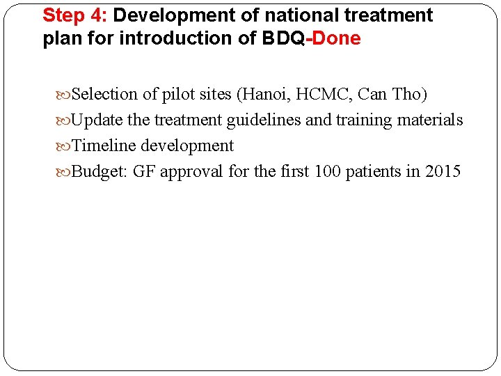 Step 4: Development of national treatment plan for introduction of BDQ-Done Selection of pilot