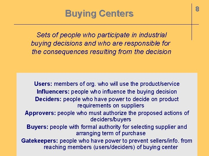 Buying Centers Sets of people who participate in industrial buying decisions and who are