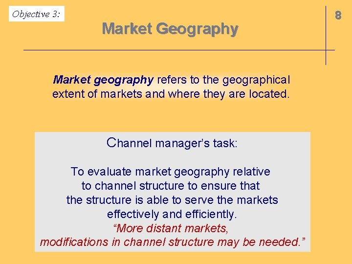 Objective 3: Market Geography Market geography refers to the geographical extent of markets and