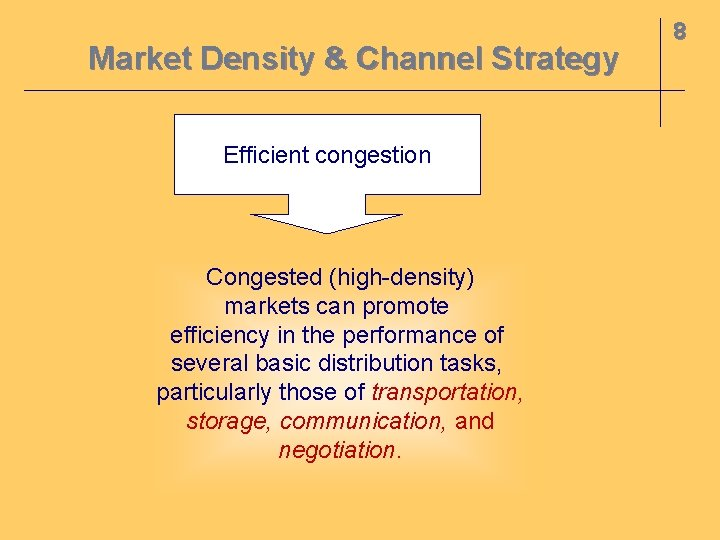 Market Density & Channel Strategy Efficient congestion Congested (high-density) markets can promote efficiency in