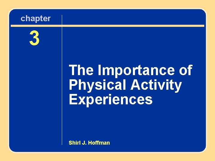 chapter 3 The Importance of Physical Chapter Activity Experiences 3 The Importance of Physical