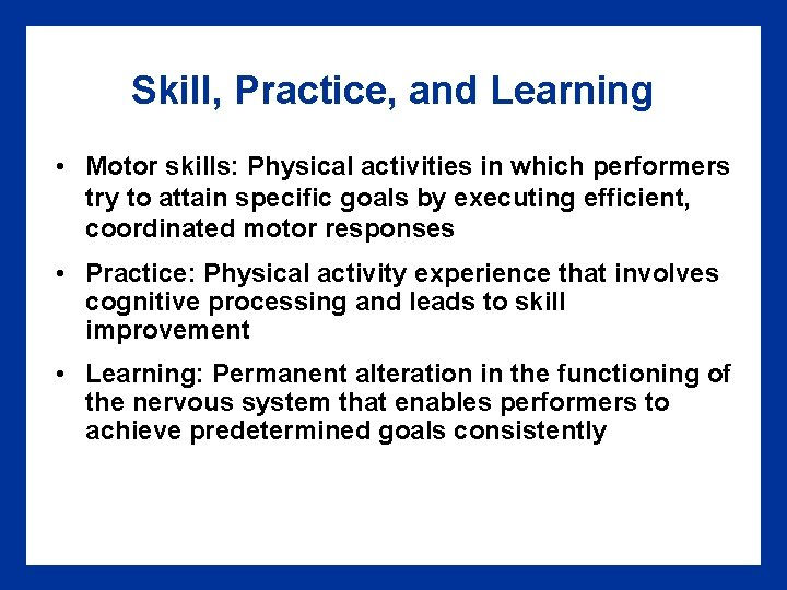 Skill, Practice, and Learning • Motor skills: Physical activities in which performers try to
