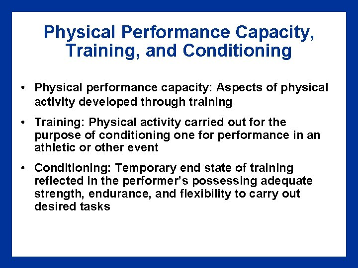 Physical Performance Capacity, Training, and Conditioning • Physical performance capacity: Aspects of physical activity