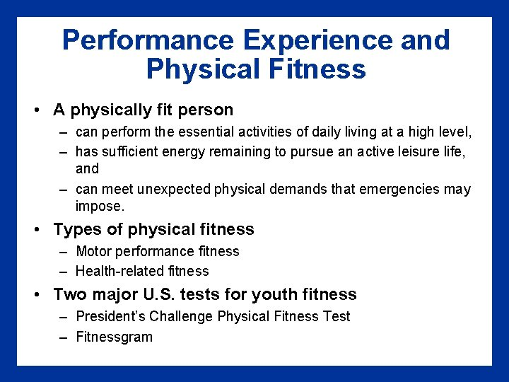 Performance Experience and Physical Fitness • A physically fit person – can perform the